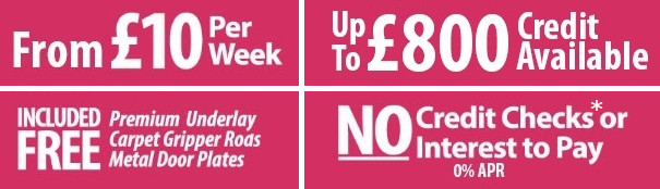 From £10 per week, £800 Credit For Everyone! No Credit checks or interest to pay 0% APR! Included Free Premium Underlay Carpet Gripper Rods and Metal door plates